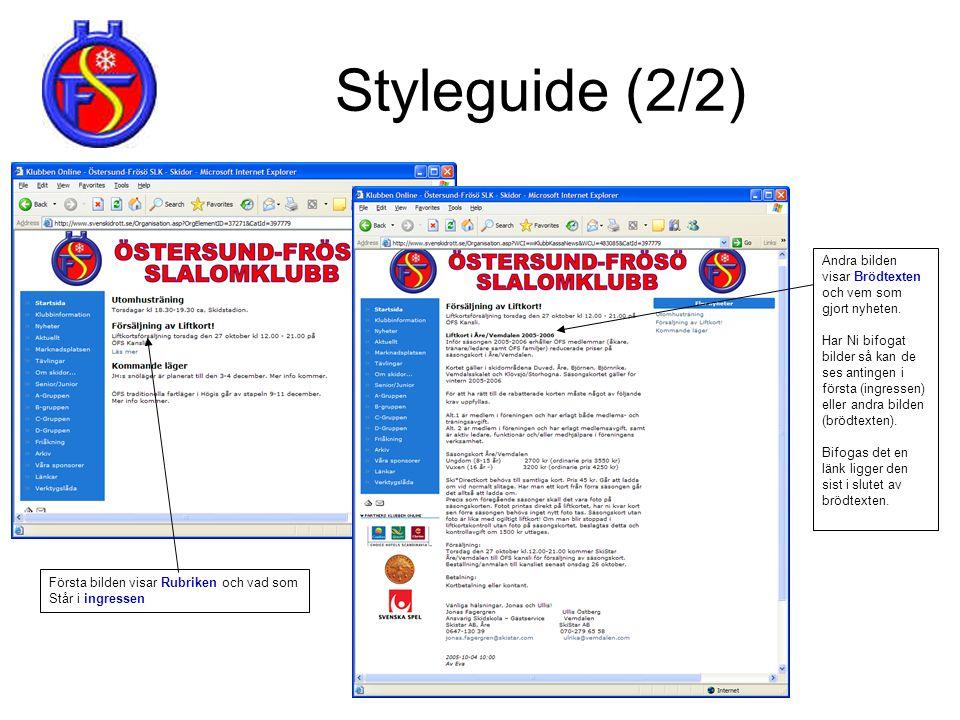 Styleguide (2/2) Knappar i artikelredaktionen som formaterar texten: Fetstil Kursiv Understruken text Vänsterställd text Mittställd text Högerställd t
