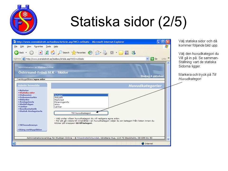 Statiska sidor (2/5) Välj statiska sidor och då kommer följande bild upp. Välj den huvudkategori du Vill gå in på. Se samman- Ställning vart de statis