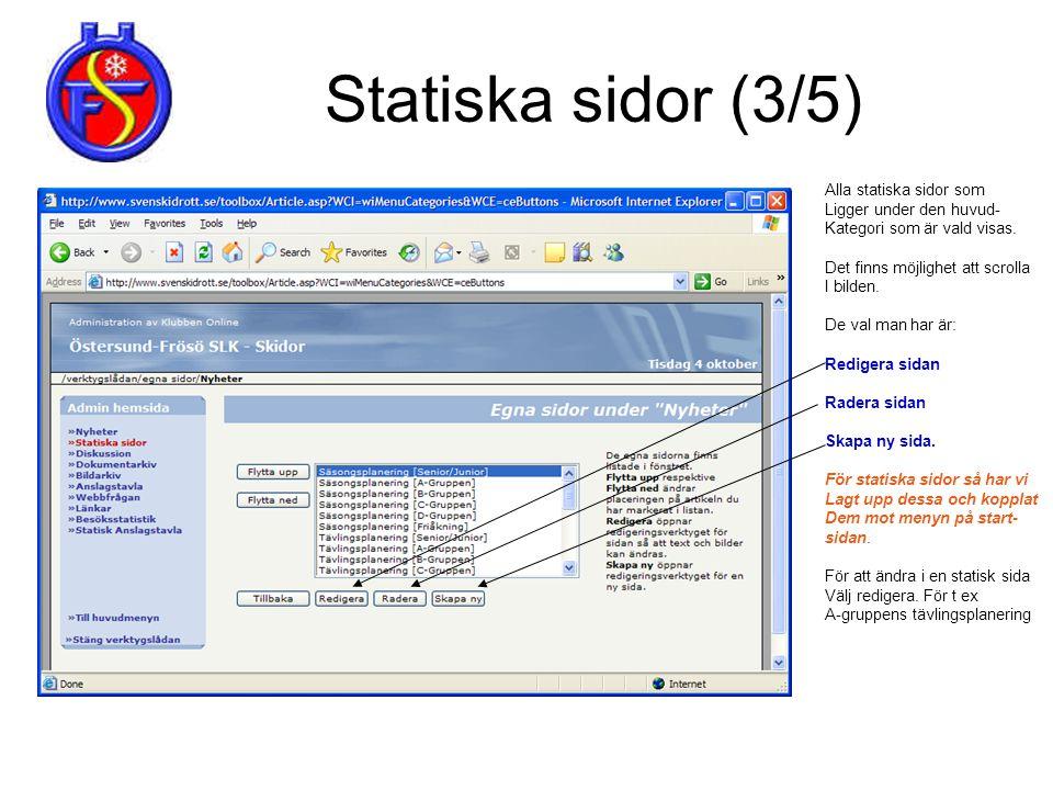 Statiska sidor (3/5) Alla statiska sidor som Ligger under den huvud- Kategori som är vald visas. Det finns möjlighet att scrolla I bilden. De val man