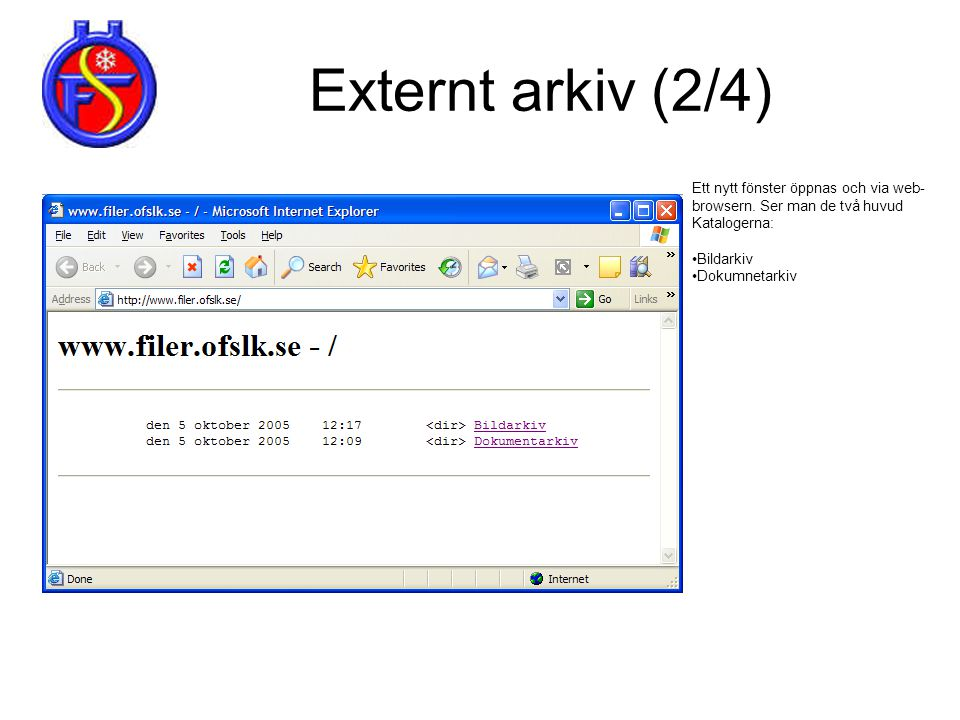 Externt arkiv (2/4) Ett nytt fönster öppnas och via web- browsern. Ser man de två huvud Katalogerna: •Bildarkiv •Dokumnetarkiv
