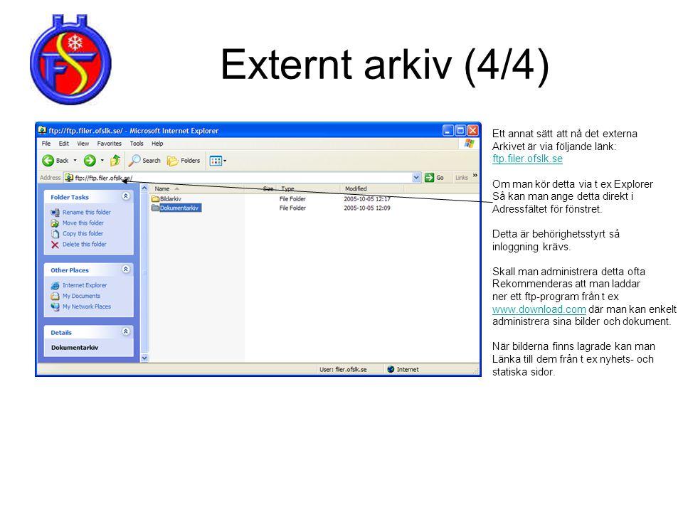 Externt arkiv (4/4) Ett annat sätt att nå det externa Arkivet är via följande länk: ftp.filer.ofslk.se Om man kör detta via t ex Explorer Så kan man a