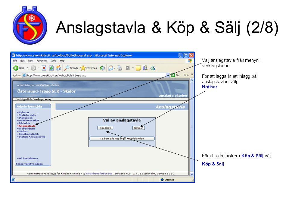 Anslagstavla & Köp & Sälj (2/8) Välj anslagstavla från menyn i verktygslådan. För att lägga in ett inlägg på anslagstavlan välj Notiser För att admini
