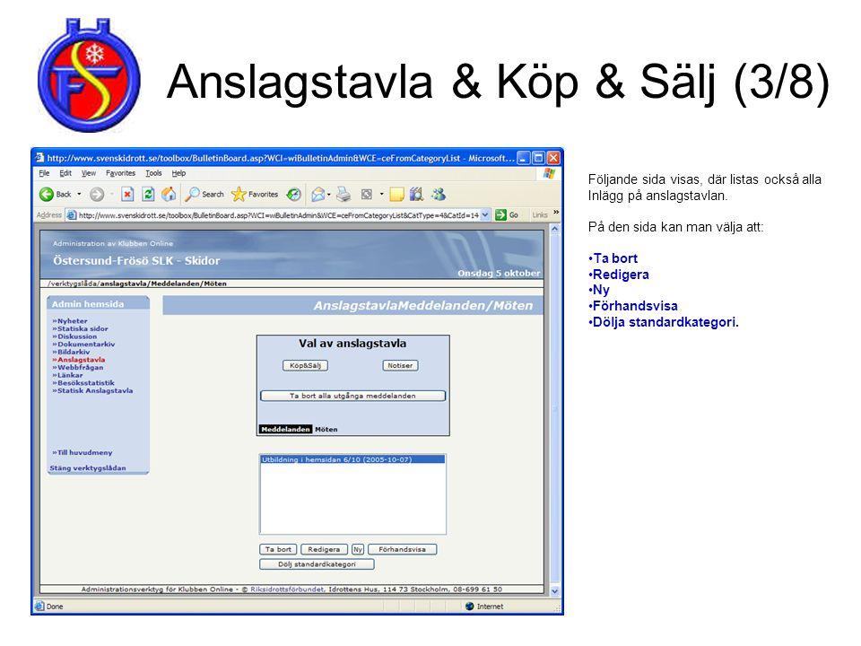 Anslagstavla & Köp & Sälj (3/8) Följande sida visas, där listas också alla Inlägg på anslagstavlan. På den sida kan man välja att: •Ta bort •Redigera