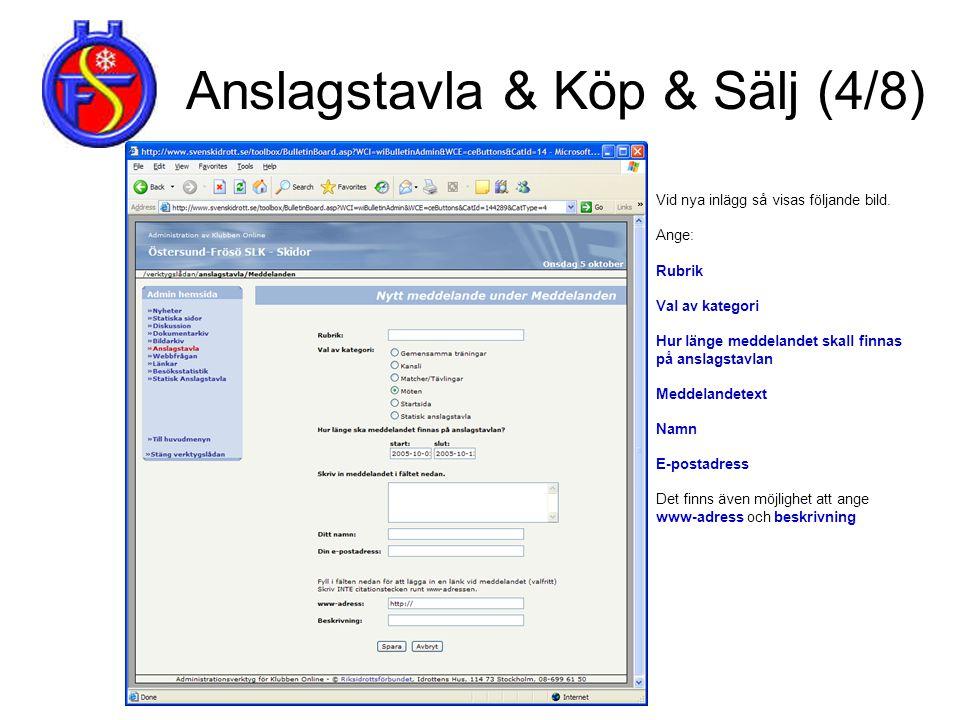 Anslagstavla & Köp & Sälj (4/8) Vid nya inlägg så visas följande bild. Ange: Rubrik Val av kategori Hur länge meddelandet skall finnas på anslagstavla