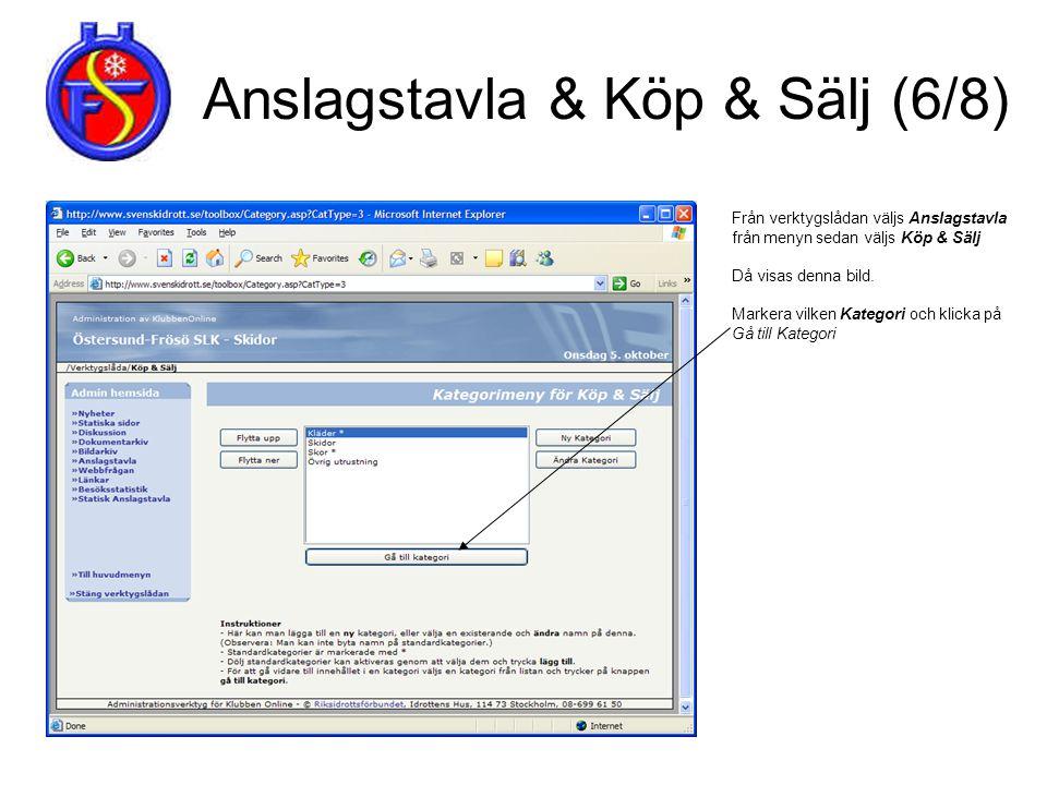 Anslagstavla & Köp & Sälj (6/8) Från verktygslådan väljs Anslagstavla från menyn sedan väljs Köp & Sälj Då visas denna bild. Markera vilken Kategori o