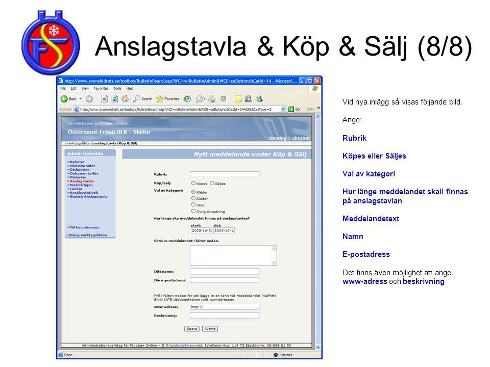Anslagstavla & Köp & Sälj (8/8) Vid nya inlägg så visas följande bild. Ange: Rubrik Köpes eller Säljes Val av kategori Hur länge meddelandet skall fin