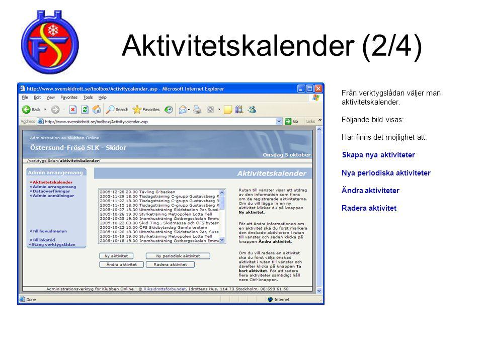 Aktivitetskalender (2/4) Från verktygslådan väljer man aktivitetskalender. Följande bild visas: Här finns det möjlighet att: Skapa nya aktiviteter Nya
