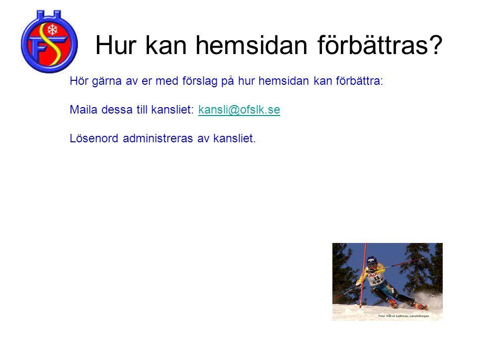 Hur kan hemsidan förbättras? Hör gärna av er med förslag på hur hemsidan kan förbättra: Maila dessa till kansliet: kansli@ofslk.sekansli@ofslk.se Löse