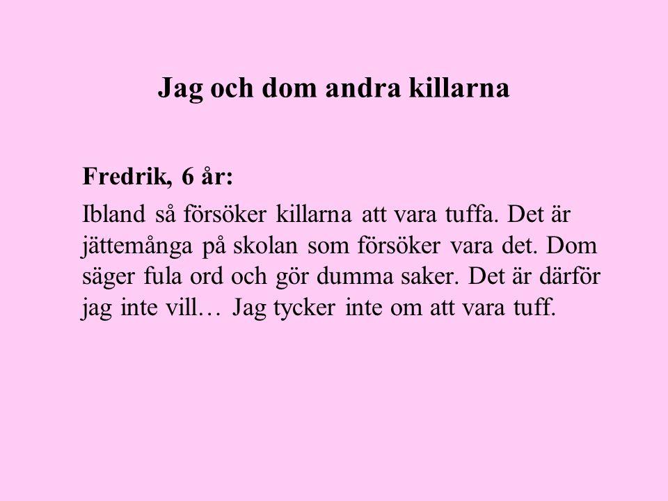 Jag och dom andra killarna Fredrik, 6 år: Ibland så försöker killarna att vara tuffa.