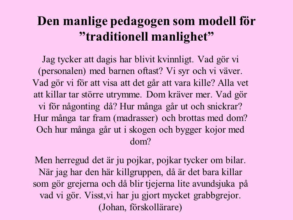 Den manlige pedagogen som modell för traditionell manlighet Jag tycker att dagis har blivit kvinnligt.