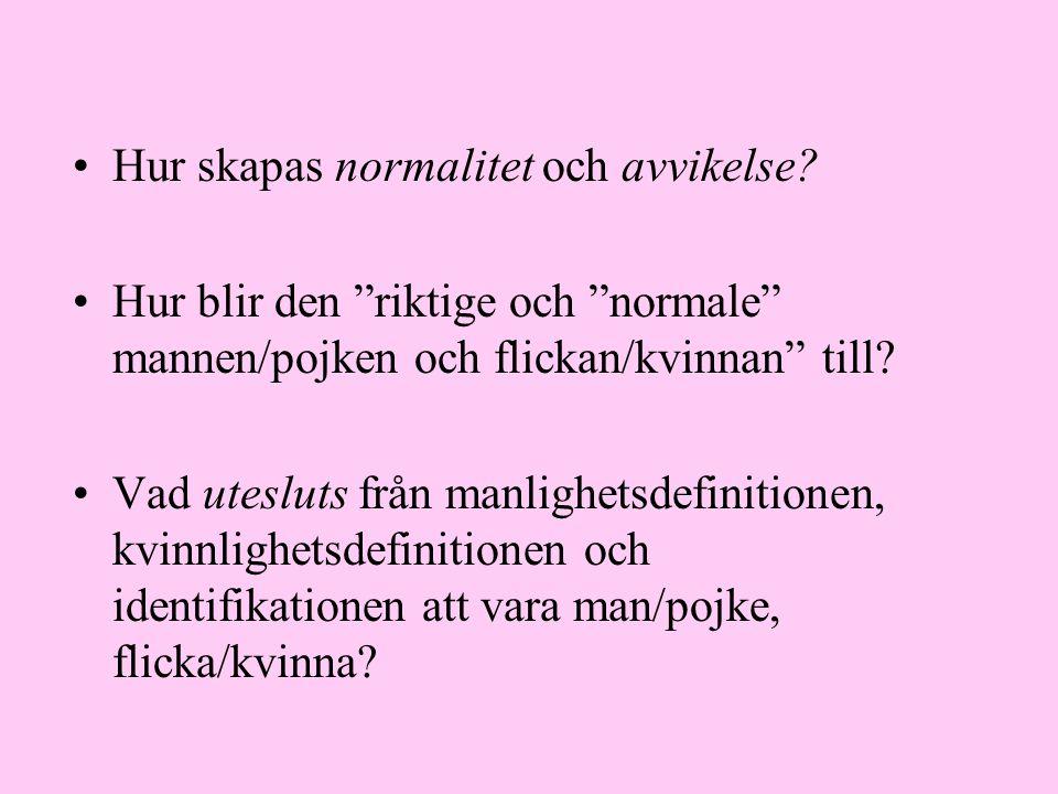 •Hur skapas normalitet och avvikelse.
