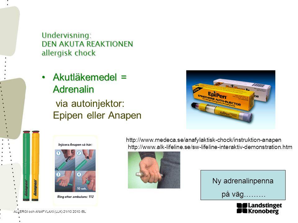 ALLERGI och ANAFYLAXI (LLK) 21/10 2010 /BL Undervisning: DEN AKUTA REAKTIONEN allergisk chock •Akutläkemedel = Adrenalin via autoinjektor: Epipen elle