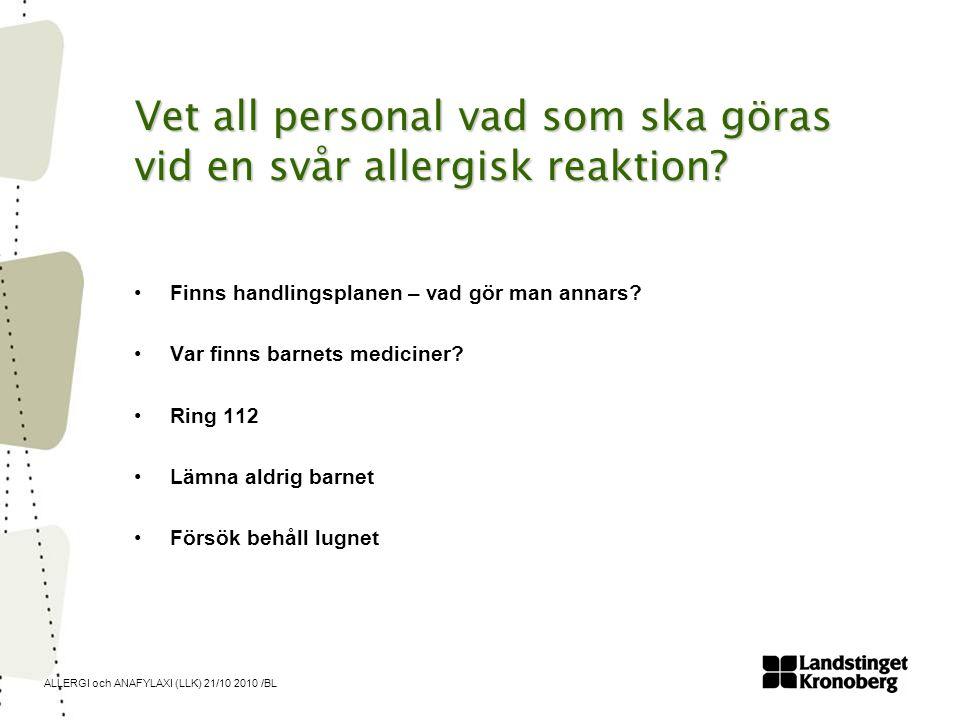 ALLERGI och ANAFYLAXI (LLK) 21/10 2010 /BL Vet all personal vad som ska göras vid en svår allergisk reaktion? •Finns handlingsplanen – vad gör man ann