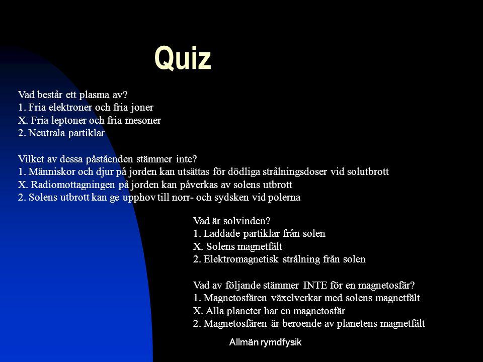 Allmän rymdfysik Quiz Vad består ett plasma av.1.
