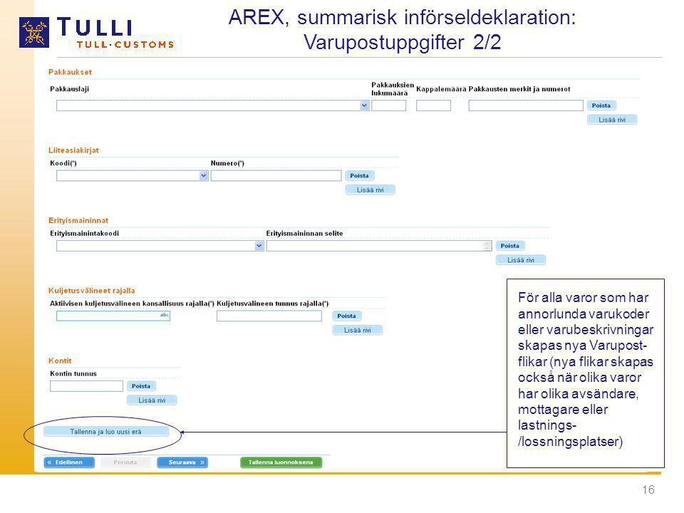 16 AREX, summarisk införseldeklaration: Varupostuppgifter 2/2 För alla varor som har annorlunda varukoder eller varubeskrivningar skapas nya Varupost-