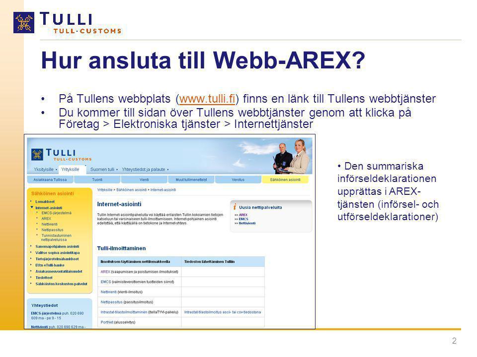 2 Hur ansluta till Webb-AREX? •På Tullens webbplats (www.tulli.fi) finns en länk till Tullens webbtjänsterwww.tulli.fi •Du kommer till sidan över Tull