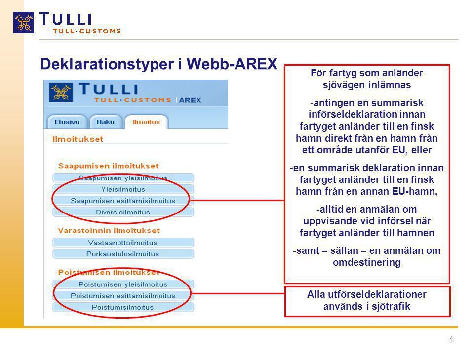 4 Deklarationstyper i Webb-AREX För fartyg som anländer sjövägen inlämnas -antingen en summarisk införseldeklaration innan fartyget anländer till en f