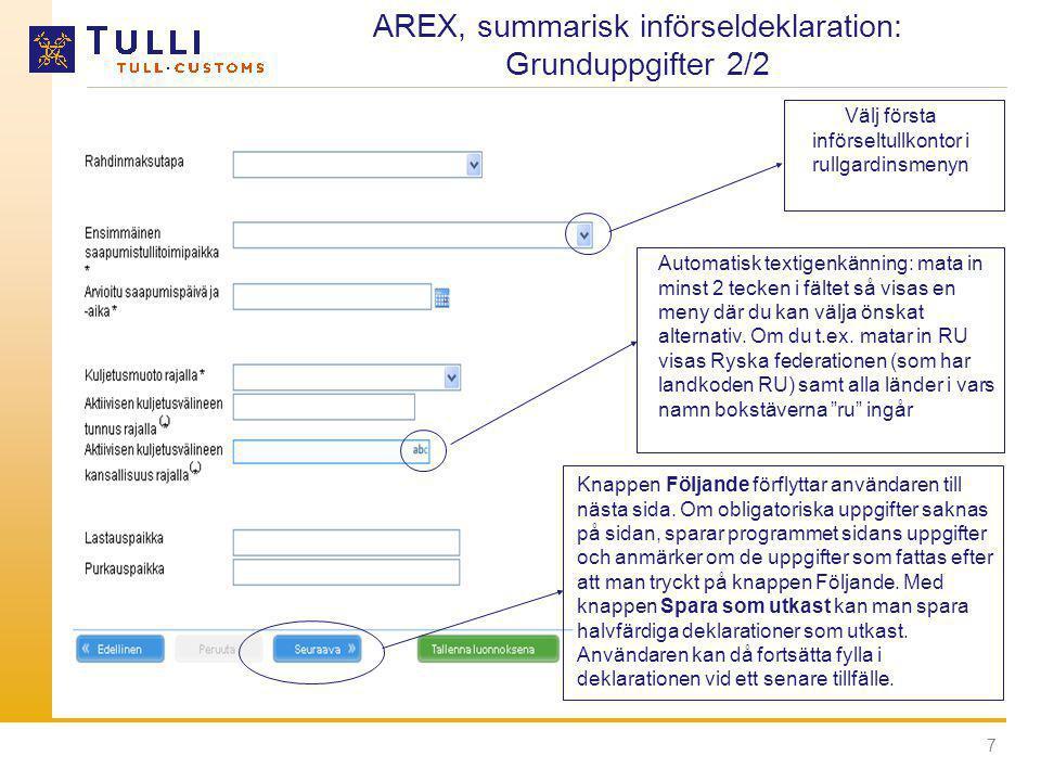7 AREX, summarisk införseldeklaration: Grunduppgifter 2/2 Välj första införseltullkontor i rullgardinsmenyn Automatisk textigenkänning: mata in minst