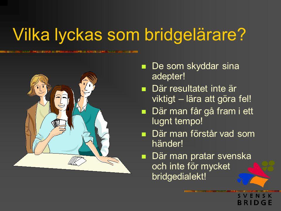 Vilka lyckas som bridgelärare?  De som skyddar sina adepter!  Där resultatet inte är viktigt – lära att göra fel!  Där man får gå fram i ett lugnt