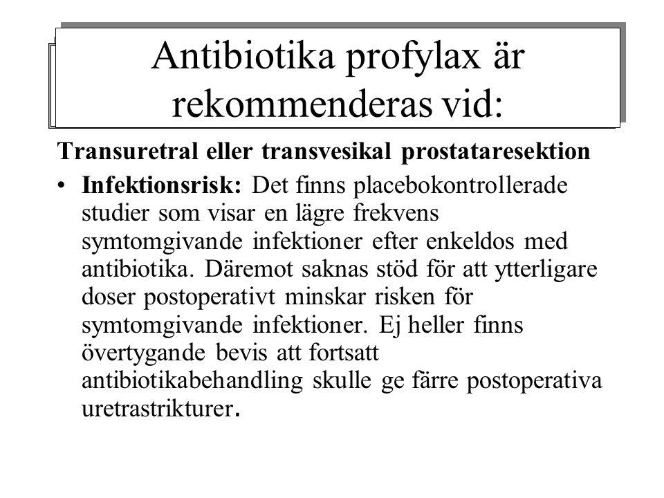 Transuretral eller transvesikal prostataresektion •Infektionsrisk: Det finns placebokontrollerade studier som visar en lägre frekvens symtomgivande infektioner efter enkeldos med antibiotika.