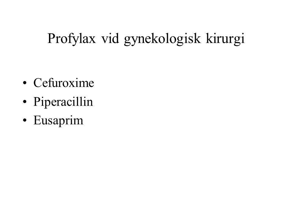 •Cefuroxime •Piperacillin •Eusaprim Profylax vid gynekologisk kirurgi