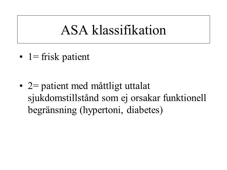 ASA klassifikation •1= frisk patient •2= patient med måttligt uttalat sjukdomstillstånd som ej orsakar funktionell begränsning (hypertoni, diabetes)