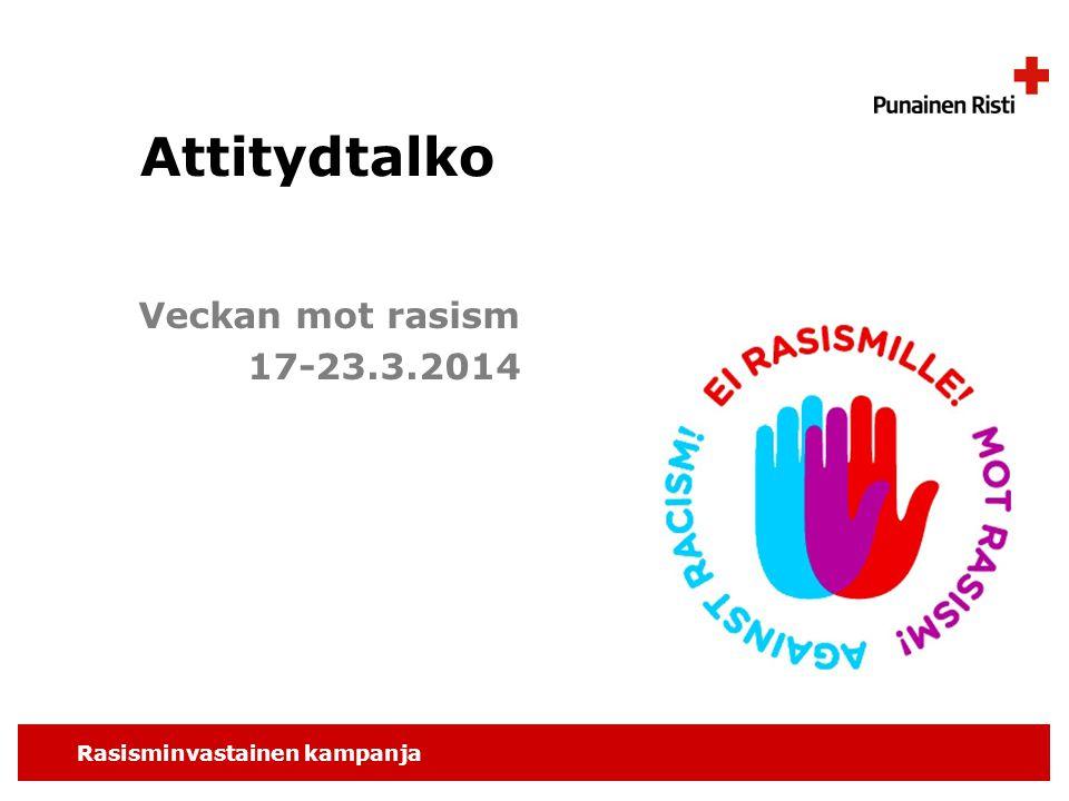 Rasisminvastainen kampanja Attitydtalko Veckan mot rasism 17-23.3.2014