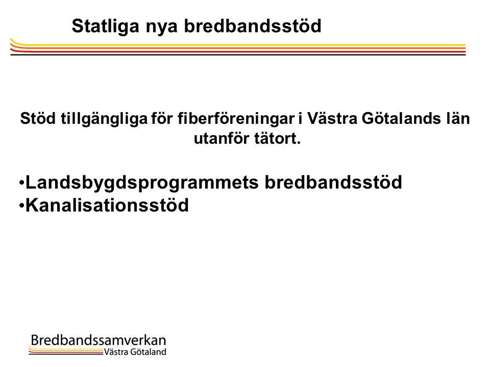 Statliga nya bredbandsstöd Stöd tillgängliga för fiberföreningar i Västra Götalands län utanför tätort. • Landsbygdsprogrammets bredbandsstöd • Kanali