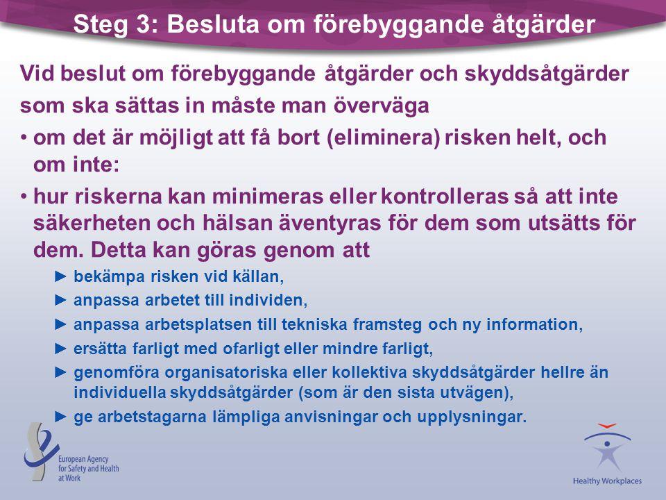 Steg 3: Besluta om förebyggande åtgärder Vid beslut om förebyggande åtgärder och skyddsåtgärder som ska sättas in måste man överväga •om det är möjlig