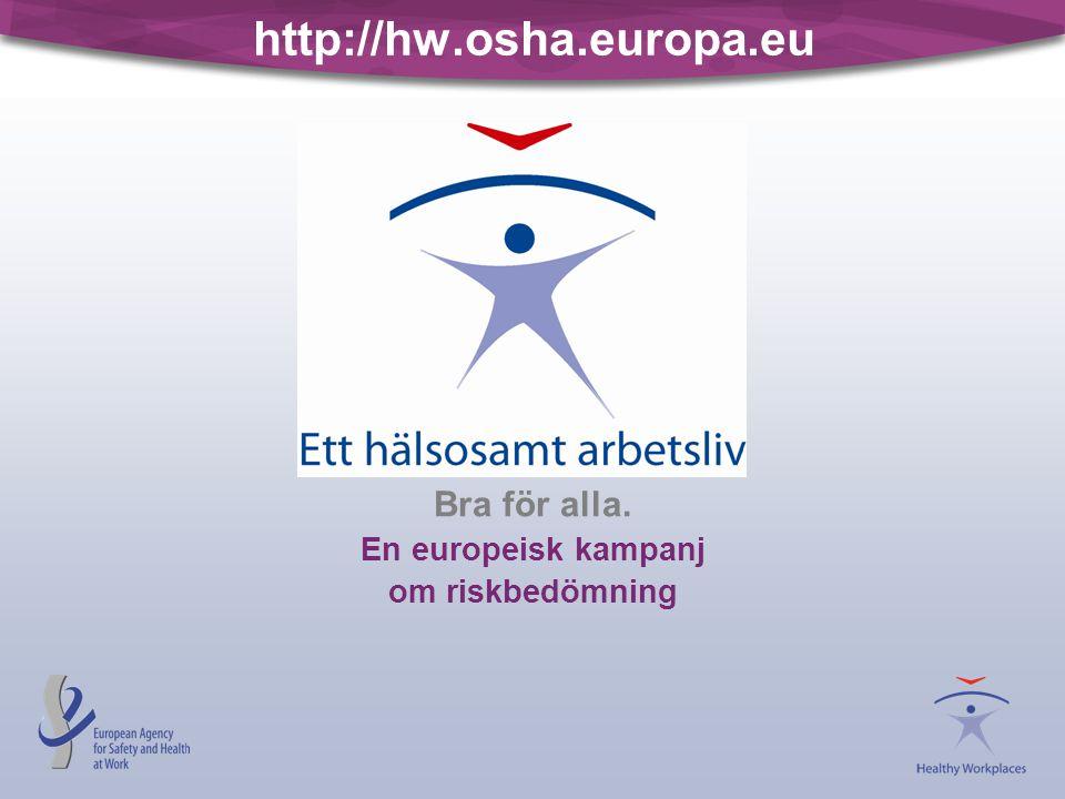 http://hw.osha.europa.eu Bra för alla. En europeisk kampanj om riskbedömning