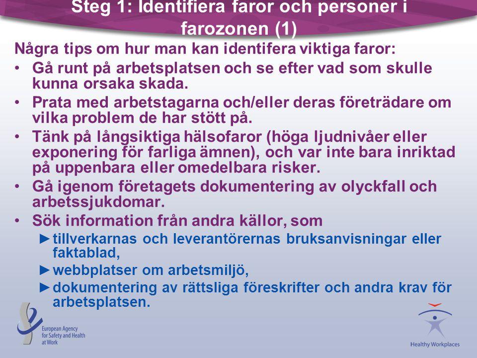 Steg 1: Identifiera faror och personer i farozonen (1) Några tips om hur man kan identifera viktiga faror: •Gå runt på arbetsplatsen och se efter vad