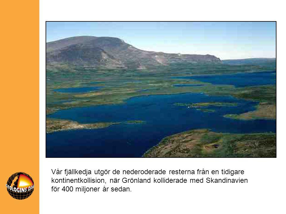 Vår fjällkedja utgör de nederoderade resterna från en tidigare kontinentkollision, när Grönland kolliderade med Skandinavien för 400 miljoner år sedan