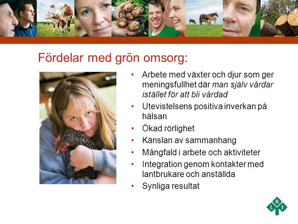 Fördelar med grön omsorg: •Arbete med växter och djur som ger meningsfullhet där man själv vårdar istället för att bli vårdad •Utevistelsens positiva