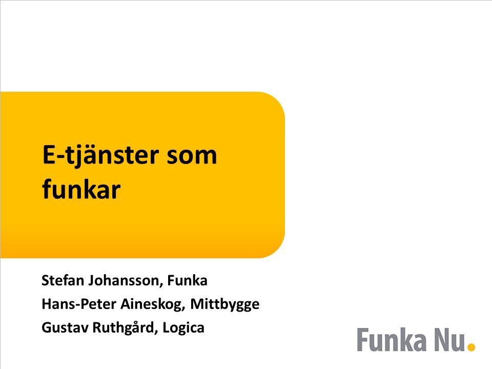 E-tjänster som funkar Stefan Johansson, Funka Hans-Peter Aineskog, Mittbygge Gustav Ruthgård, Logica