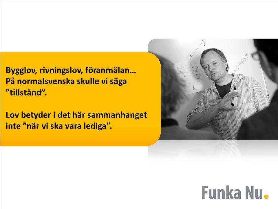 """Bygglov, rivningslov, föranmälan… På normalsvenska skulle vi säga """"tillstånd"""". Lov betyder i det här sammanhanget inte """"när vi ska vara lediga""""."""