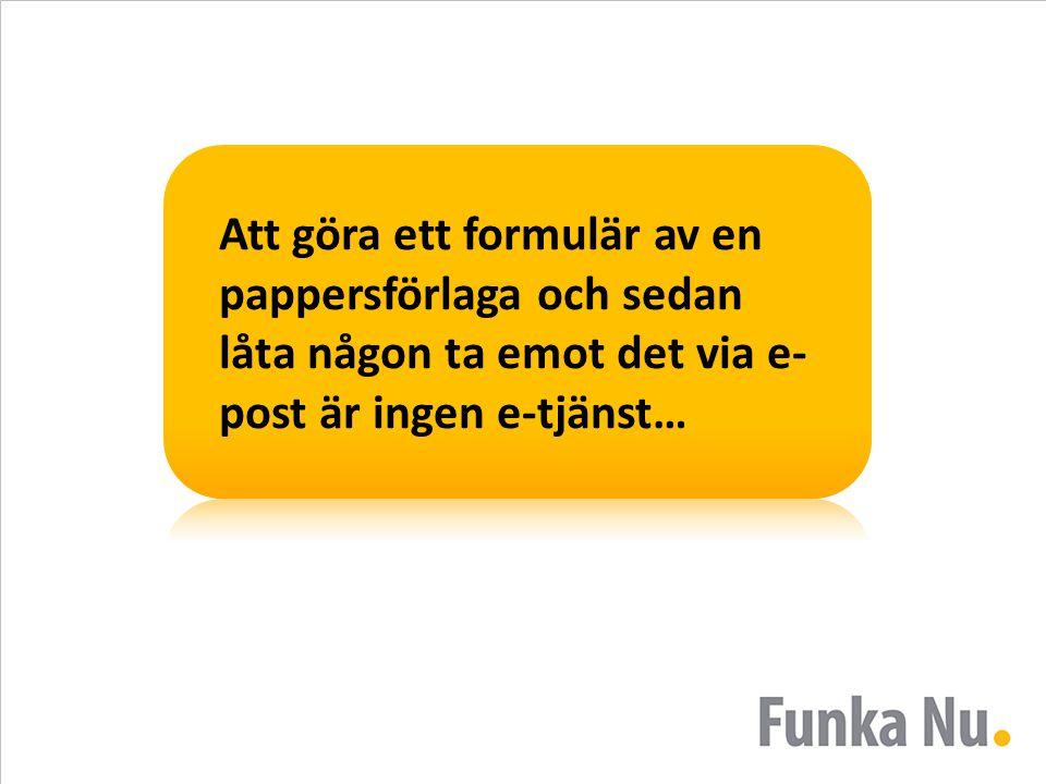 Att göra ett formulär av en pappersförlaga och sedan låta någon ta emot det via e- post är ingen e-tjänst…