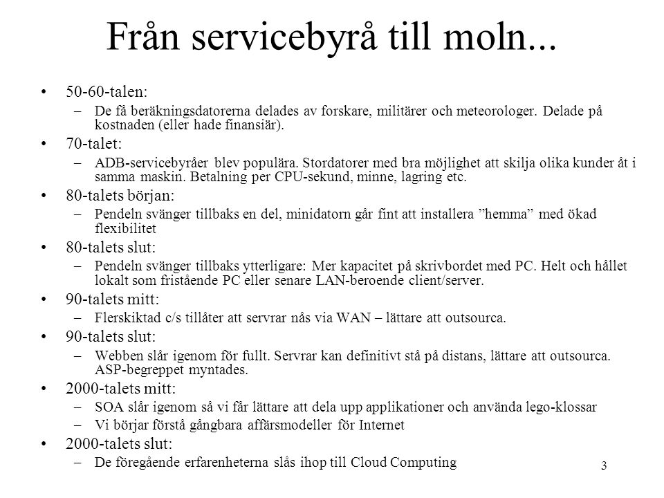 14 Eget OS.Internnät Internet Moln-lev typ 1 Moln-lev typ 2 Eget Win- dows.