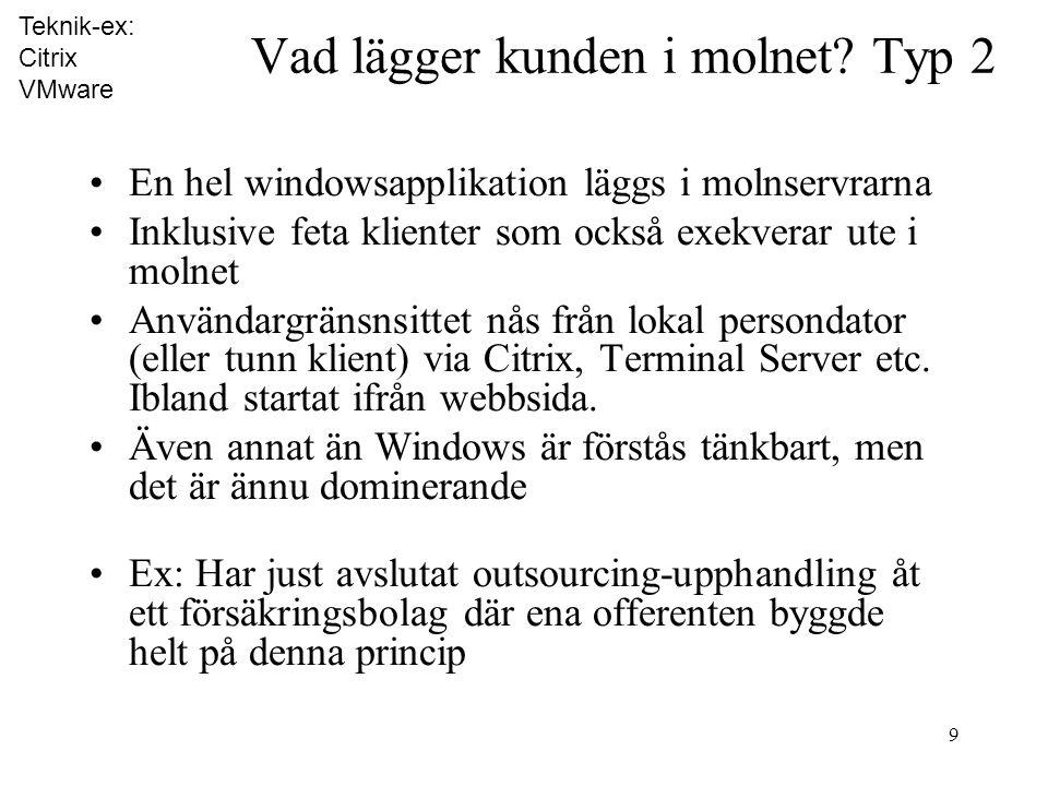 9 •En hel windowsapplikation läggs i molnservrarna •Inklusive feta klienter som också exekverar ute i molnet •Användargränsnsittet nås från lokal persondator (eller tunn klient) via Citrix, Terminal Server etc.
