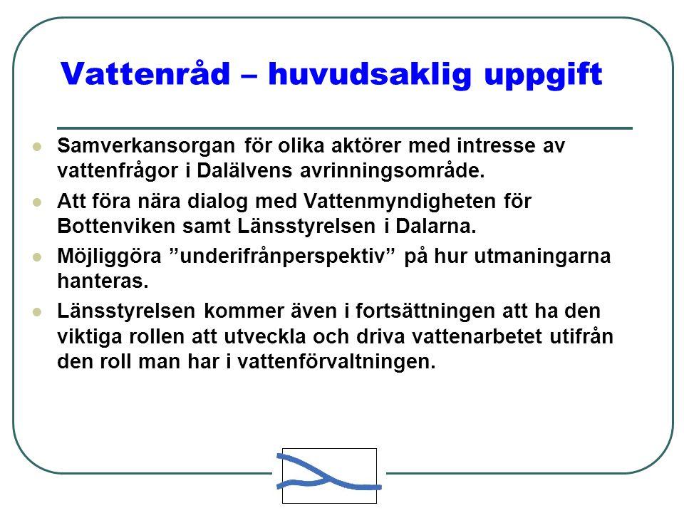 Vattenråd – huvudsaklig uppgift  Samverkansorgan för olika aktörer med intresse av vattenfrågor i Dalälvens avrinningsområde.