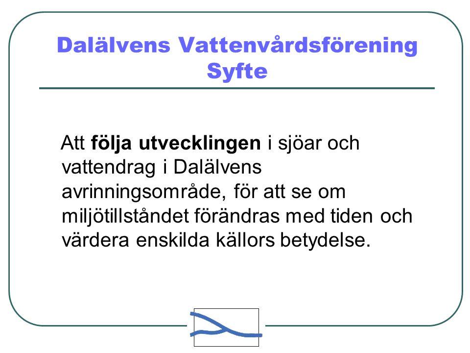 Dalälvens Vattenvårdsförening Syfte Att följa utvecklingen i sjöar och vattendrag i Dalälvens avrinningsområde, för att se om miljötillståndet förändras med tiden och värdera enskilda källors betydelse.