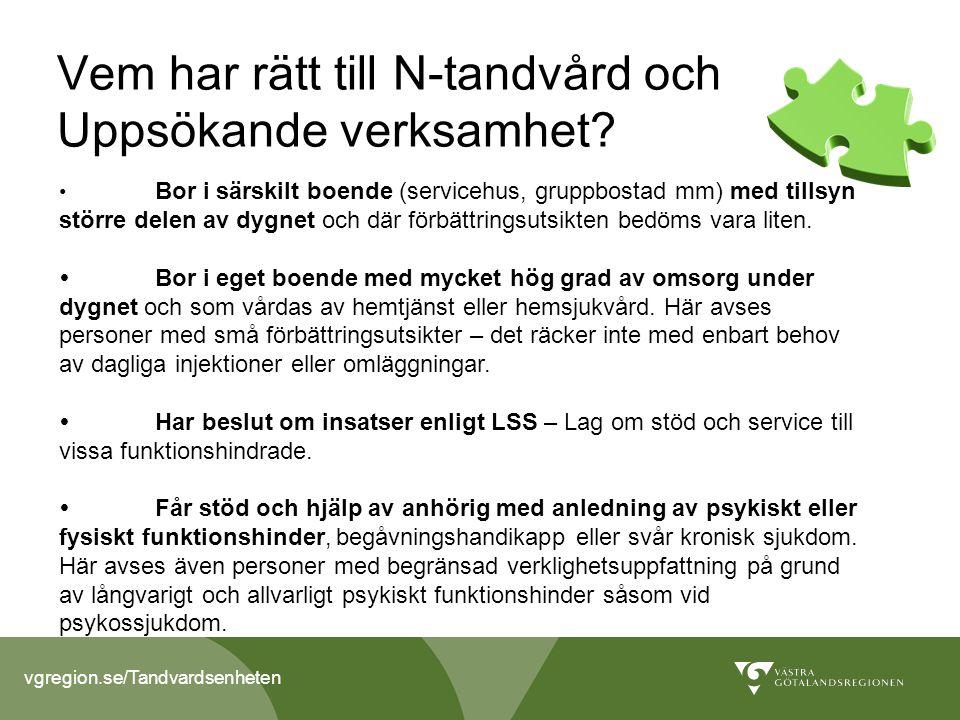 vgregion.se/Tandvardsenheten Vem har rätt till N-tandvård och Uppsökande verksamhet.
