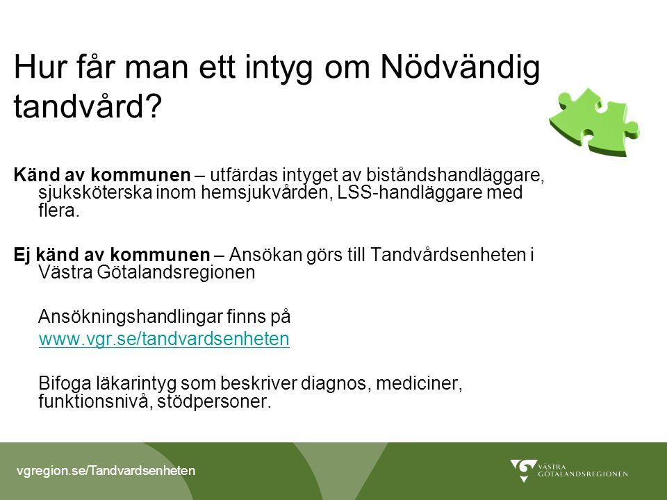 vgregion.se/Tandvardsenheten Hur får man ett intyg om Nödvändig tandvård.