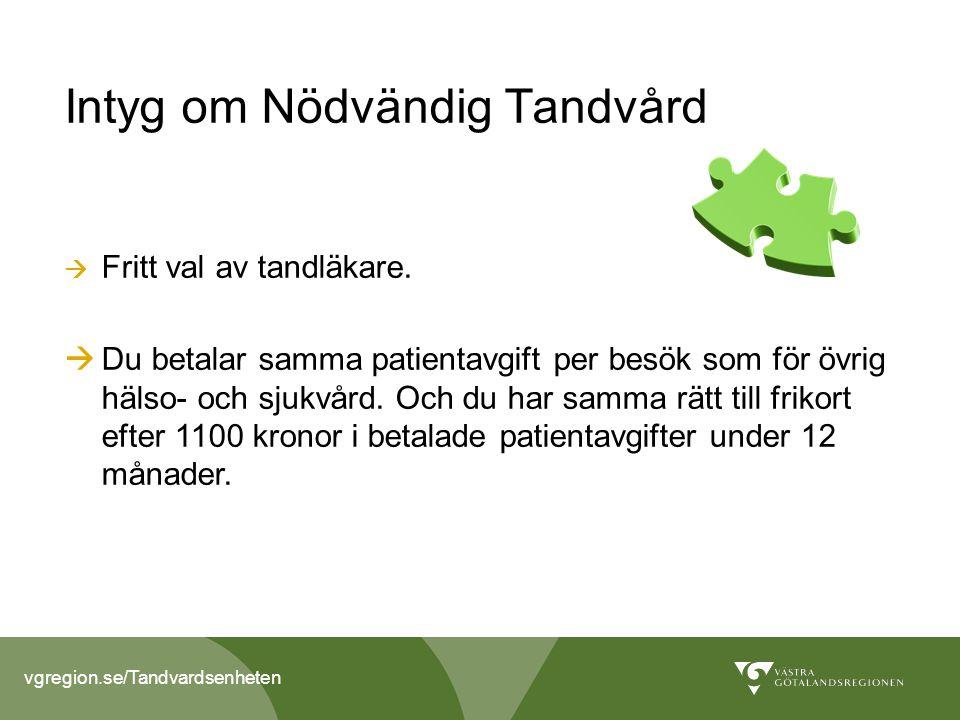 vgregion.se/Tandvardsenheten Intyg om Nödvändig Tandvård  Fritt val av tandläkare.