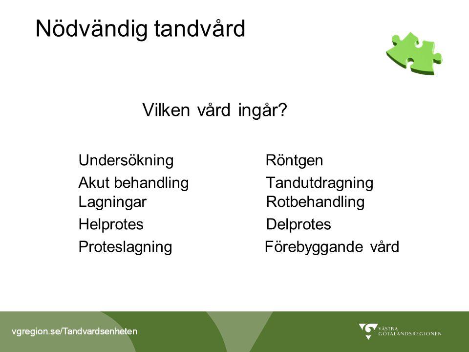 vgregion.se/Tandvardsenheten Nödvändig tandvård Vilken vård ingår.