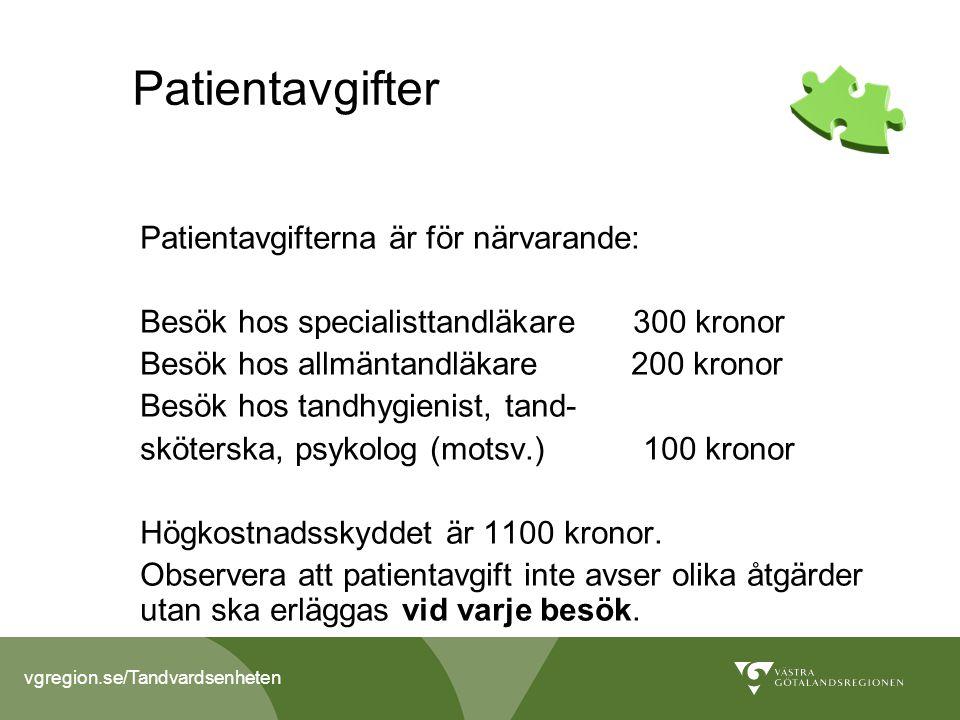 vgregion.se/Tandvardsenheten Patientavgifter Patientavgifterna är för närvarande: Besök hos specialisttandläkare 300 kronor Besök hos allmäntandläkare 200 kronor Besök hos tandhygienist, tand- sköterska, psykolog (motsv.) 100 kronor Högkostnadsskyddet är 1100 kronor.