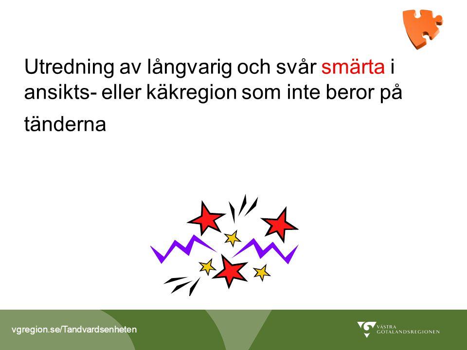 vgregion.se/Tandvardsenheten Utredning av långvarig och svår smärta i ansikts- eller käkregion som inte beror på tänderna