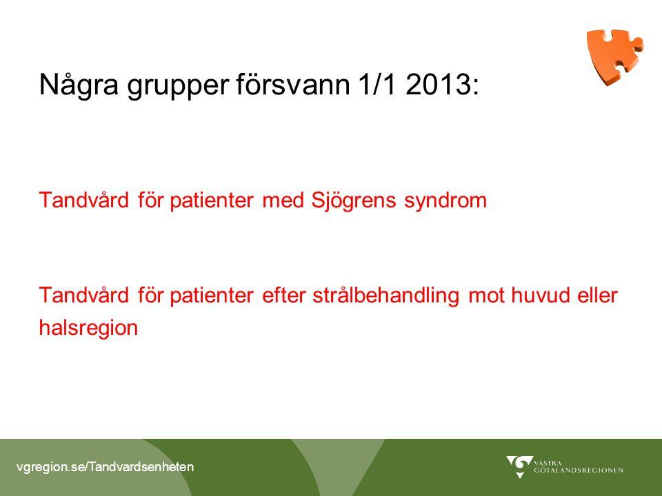vgregion.se/Tandvardsenheten Några grupper försvann 1/1 2013: Tandvård för patienter med Sjögrens syndrom Tandvård för patienter efter strålbehandling mot huvud eller halsregion