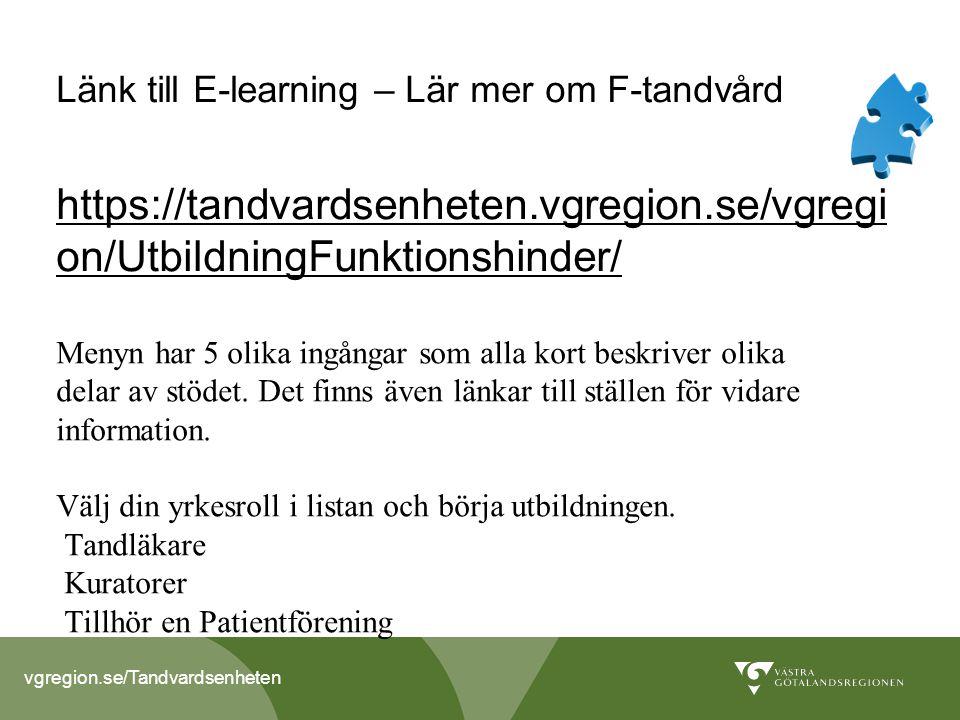 vgregion.se/Tandvardsenheten Länk till E-learning – Lär mer om F-tandvård https://tandvardsenheten.vgregion.se/vgregi on/UtbildningFunktionshinder/ Menyn har 5 olika ingångar som alla kort beskriver olika delar av stödet.