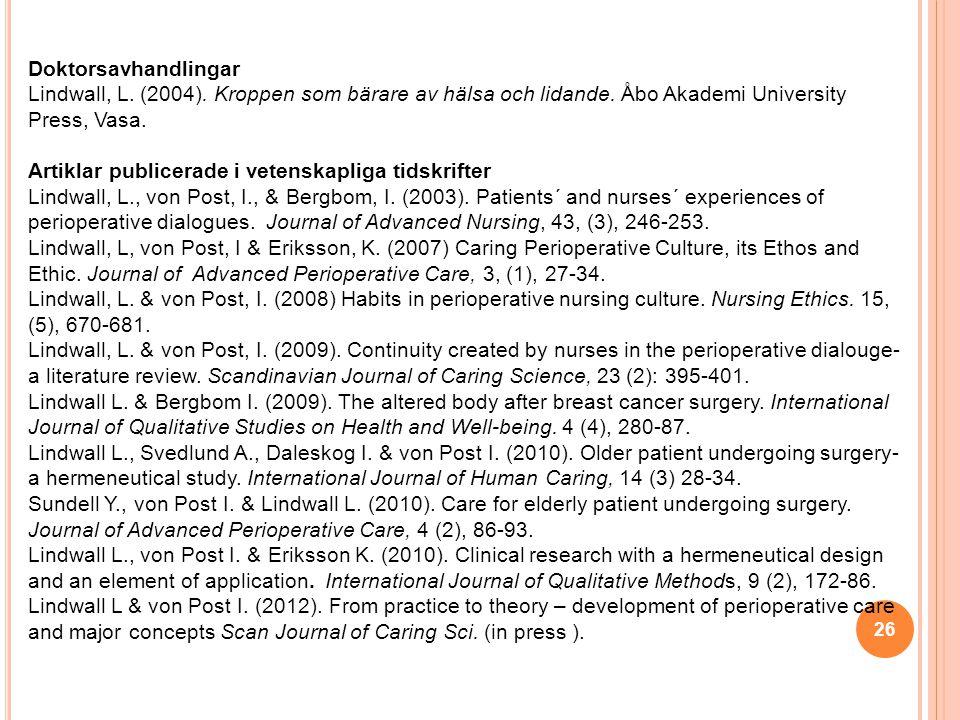26 Doktorsavhandlingar Lindwall, L.(2004). Kroppen som bärare av hälsa och lidande.