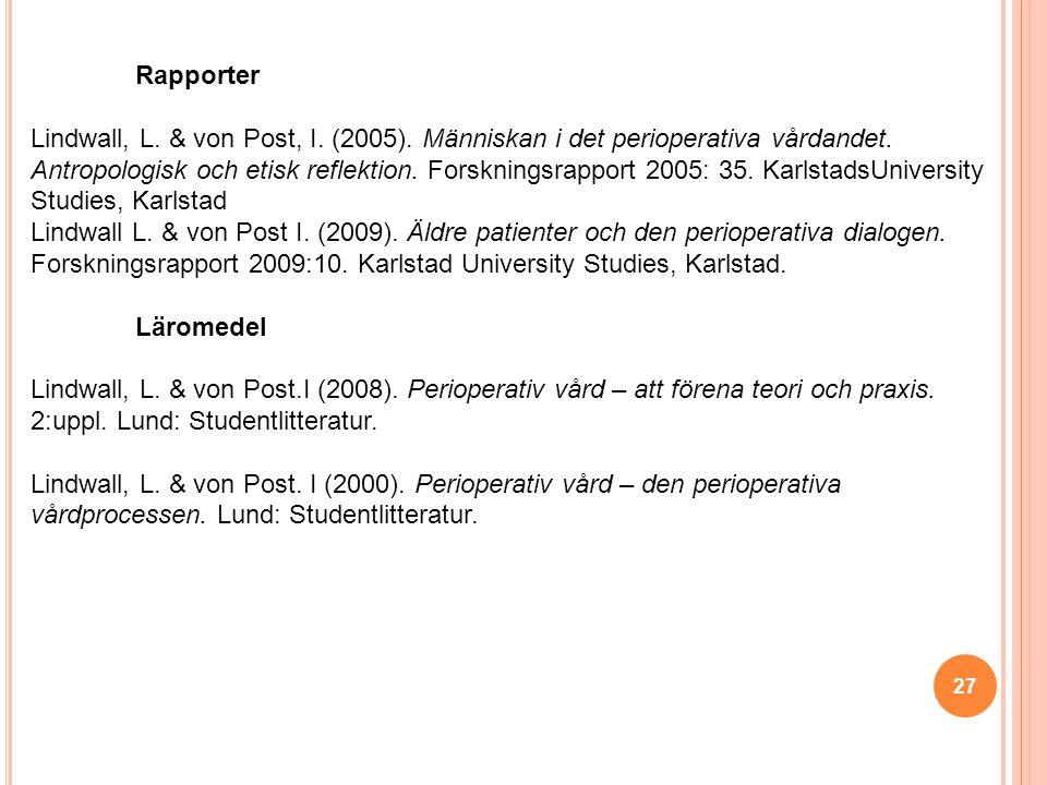 27 Rapporter Lindwall, L.& von Post, I. (2005). Människan i det perioperativa vårdandet.
